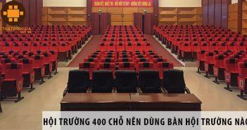 Thiết kế hội trường 400 chỗ ngồi nên dùng bàn hội trường nào?