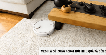 Mẹo hay sử dụng robot hút hiệu quả và bền bỉ