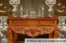 Tủ thờ gia tiên là gì? Ý nghĩa của tủ thờ gia tiên