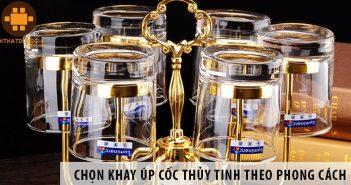 Chọn khay úp cốc thủy tinh theo từng phong cách của phòng khách