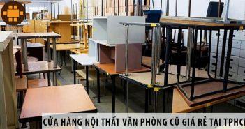 Cửa hàng nội thất văn phòng cũ giá rẻ và uy tín tại TPHCM