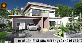 10 Mẫu thiết kế nhà biệt thự có chỗ để xe ô tô rộng rãi