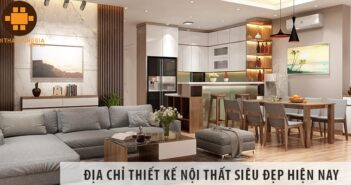 Mách bạn địa chỉ thiết kế nội thất siêu đẹp hiện nay